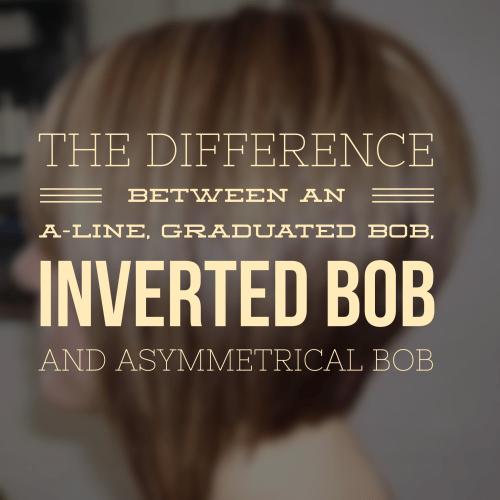 The Difference Between an A-Line, Graduated Bob, Inverted